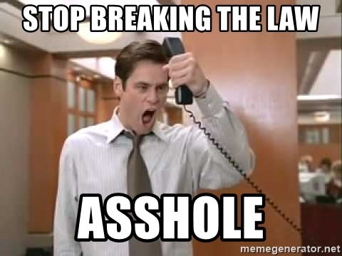 stop-breaking-the-law-asshole